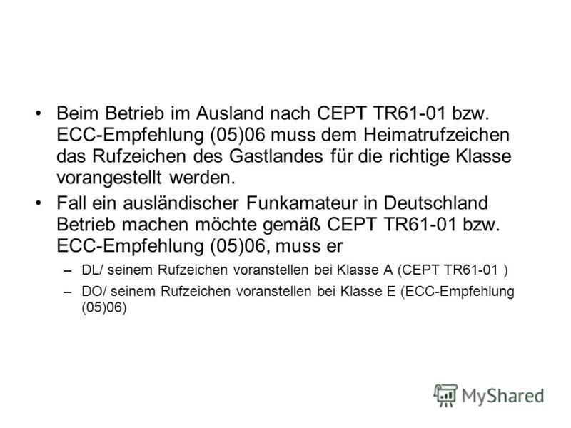 Beim Betrieb im Ausland nach CEPT TR61-01 bzw. ECC-Empfehlung (05)06 muss dem Heimatrufzeichen das Rufzeichen des Gastlandes für die richtige Klasse vorangestellt werden. Fall ein ausländischer Funkamateur in Deutschland Betrieb machen möchte gemäß C