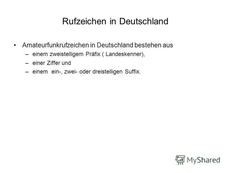 Rufzeichen in Deutschland Amateurfunkrufzeichen in Deutschland bestehen aus –einem zweistelligem Präfix ( Landeskenner), –einer Ziffer und –einem ein-, zwei- oder dreistelligen Suffix.