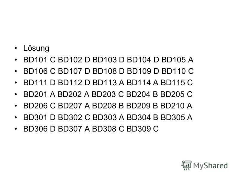 Lösung BD101 C BD102 D BD103 D BD104 D BD105 A BD106 C BD107 D BD108 D BD109 D BD110 C BD111 D BD112 D BD113 A BD114 A BD115 C BD201 A BD202 A BD203 C BD204 B BD205 C BD206 C BD207 A BD208 B BD209 B BD210 A BD301 D BD302 C BD303 A BD304 B BD305 A BD3