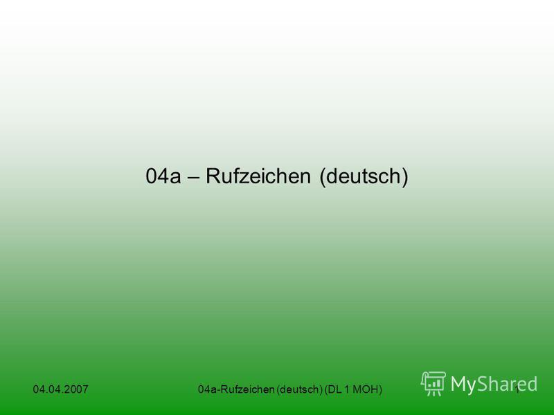 04.04.200704a-Rufzeichen (deutsch) (DL 1 MOH)1 04a – Rufzeichen (deutsch)