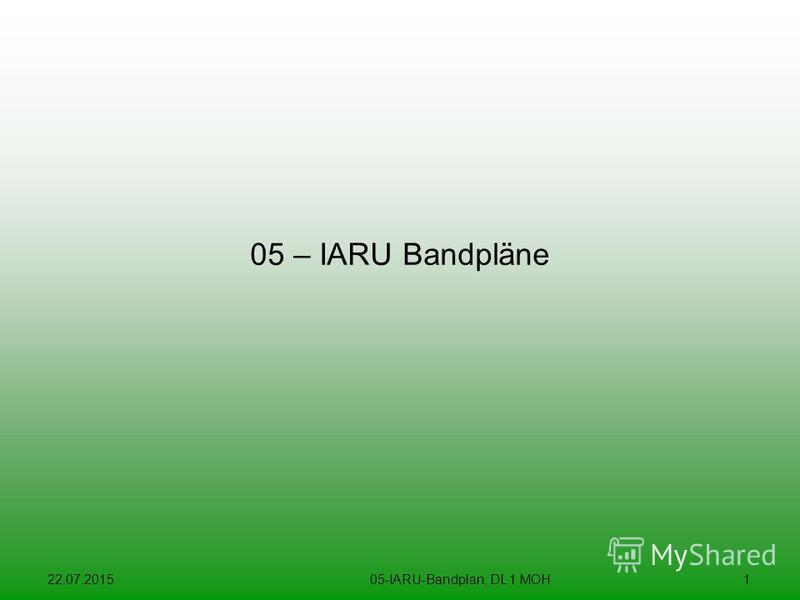 22.07.201505-IARU-Bandplan, DL 1 MOH1 05 – IARU Bandpläne
