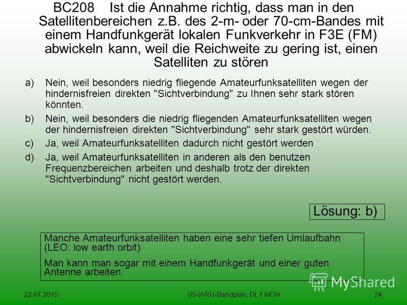 22.07.201505-IARU-Bandplan, DL 1 MOH24 BC208 Ist die Annahme richtig, dass man in den Satellitenbereichen z.B. des 2-m- oder 70-cm-Bandes mit einem Handfunkgerät lokalen Funkverkehr in F3E (FM) abwickeln kann, weil die Reichweite zu gering ist, einen