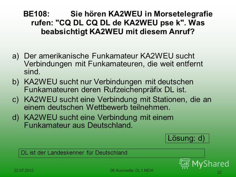 22.07.201506-Kurzwelle. DL 1 MOH 22 BE108:Sie hören KA2WEU in Morsetelegrafie rufen: