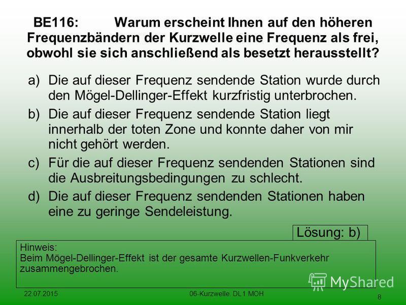22.07.201506-Kurzwelle. DL 1 MOH 8 BE116:Warum erscheint Ihnen auf den höheren Frequenzbändern der Kurzwelle eine Frequenz als frei, obwohl sie sich anschließend als besetzt herausstellt? a)Die auf dieser Frequenz sendende Station wurde durch den Mög