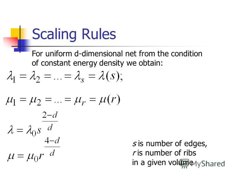 Scaling Rules For uniform d-dimensional net from the condition of constant energy density we obtain: s is number of edges, r is number of ribs in a given volume