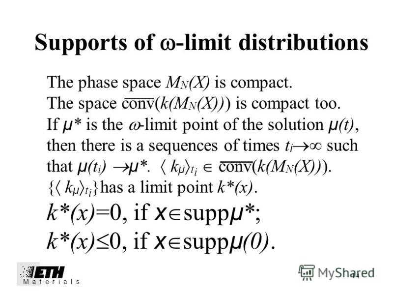14 Supports of -limit distributions M a t e r i a l s The phase space M N (X) is compact. The space conv(k(M N (X))) is compact too. If µ * is the -limit point of the solution µ (t), then there is a sequences of times t i such that µ (t i ) µ *. k µ