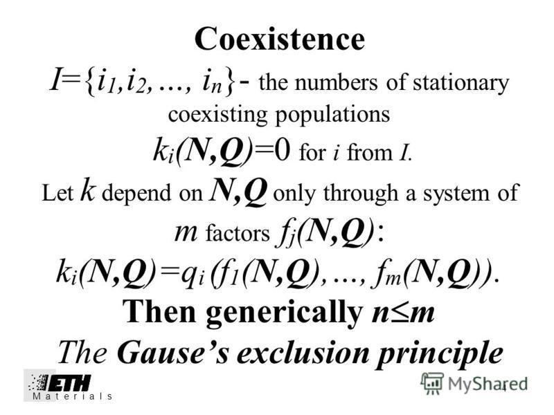4 Coexistence I={i 1,i 2,…, i n }- the numbers of stationary coexisting populations k i (N,Q)=0 for i from I. Let k depend on N,Q only through a system of m factors f j (N,Q): k i (N,Q)=q i (f 1 (N,Q),…, f m (N,Q)). Then generically n m The Gauses ex