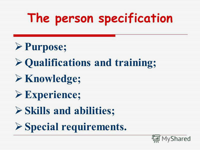 The person specification Purpose; Qualifications and training; Knowledge; Experience; Skills and abilities; Special requirements.