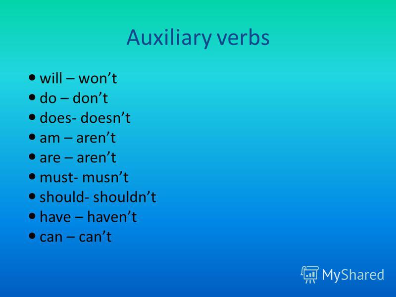 Auxiliary verbs will – wont do – dont does- doesnt am – arent are – arent must- musnt should- shouldnt have – havent can – cant