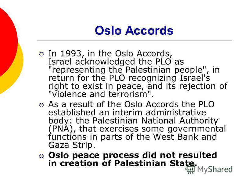 Oslo Accords In 1993, in the Oslo Accords, Israel acknowledged the PLO as