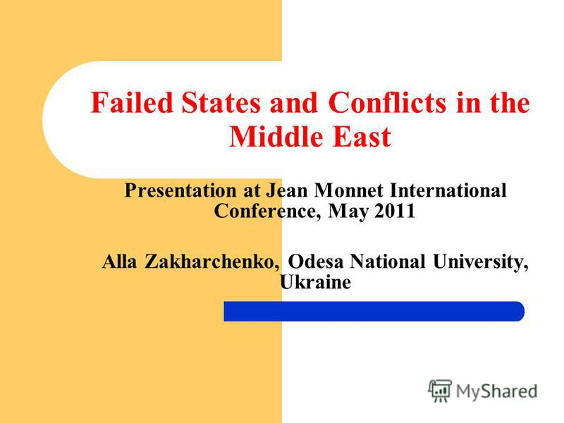 Failed States and Conflicts in the Middle East Presentation at Jean Monnet International Conference, May 2011 Alla Zakharchenko, Odesa National University, Ukraine