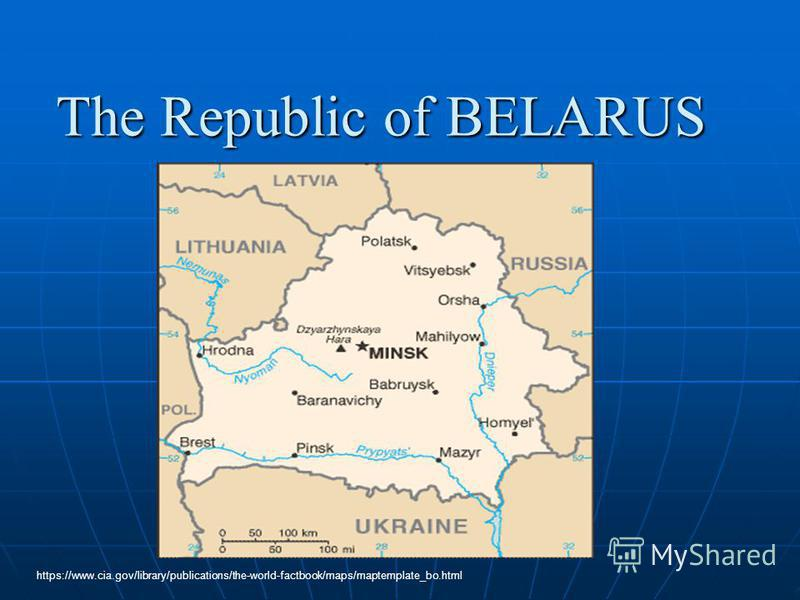 The Republic of BELARUS https://www.cia.gov/library/publications/the-world-factbook/maps/maptemplate_bo.html