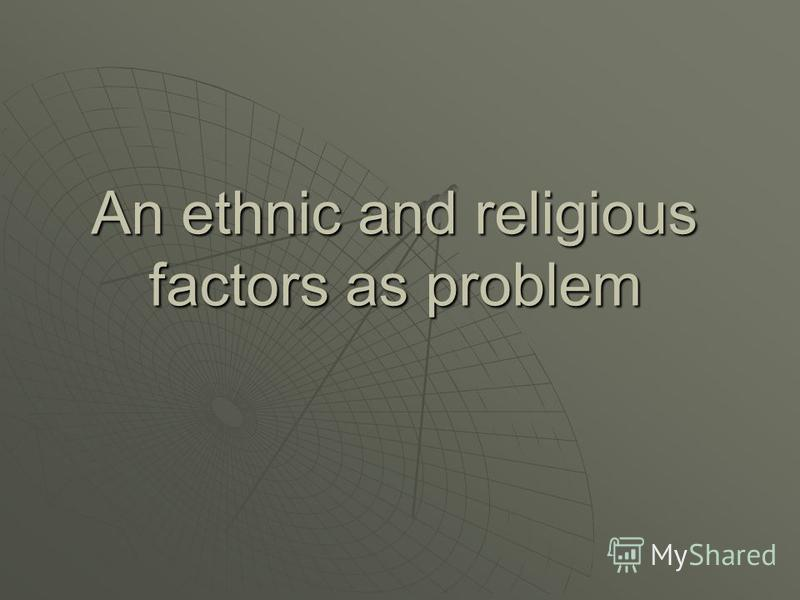 An ethnic and religious factors as problem