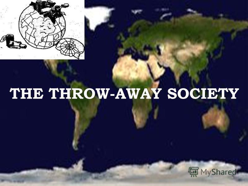 THE THROW-AWAY SOCIETY