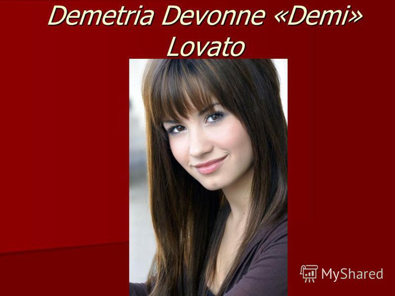 Demetria Devonne «Demi» Lovato
