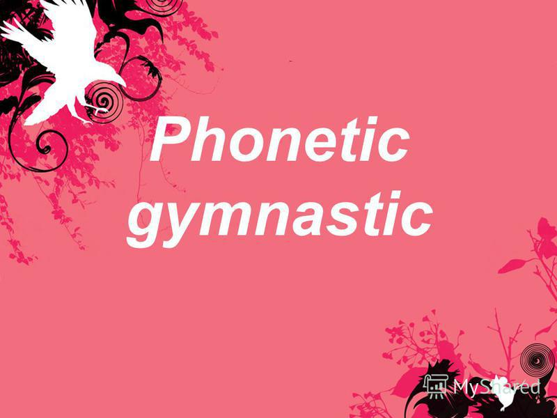 Phonetic gymnastic