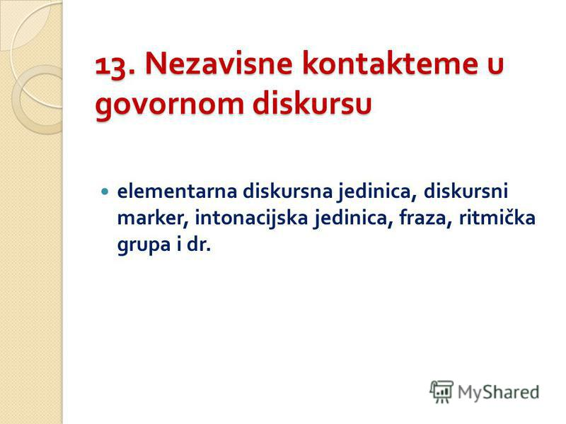 13. Nezavisne kontakteme u govornom diskursu elementarna diskursna jedinica, diskursni marker, intonacijska jedinica, fraza, ritmička grupa i dr.
