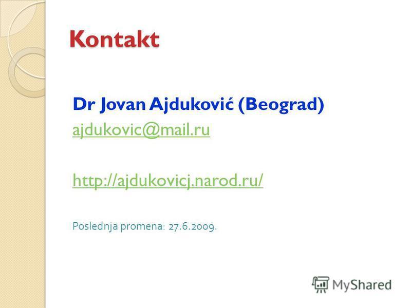 Kontakt Dr Jovan Ajduković (Beograd) ajdukovic@mail.ru http://ajdukovicj.narod.ru/ Poslednja promena: 27.6.2009.