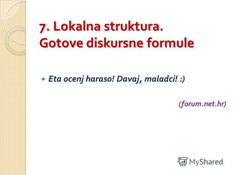 7. Lokalna struktura. Gotove diskursne formule Eta ocenj haraso! Davaj, maladci! :) (forum.net.hr)