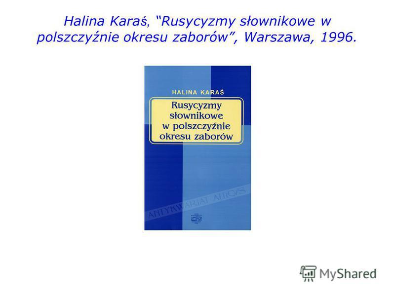 Halina Kara ś, Rusycyzmy słownikowe w polszczyźnie okresu zaborów, Warszawa, 1996.
