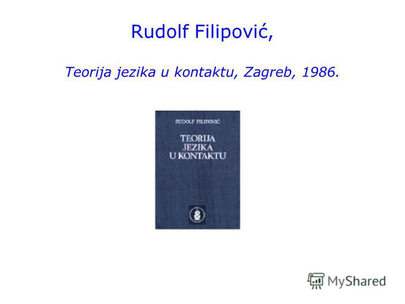 Rudolf Filipović, Teorija jezika u kontaktu, Zagreb, 1986.