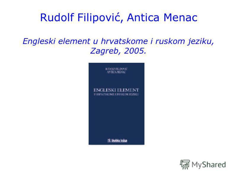 Rudolf Filipović, Antica Menac Engleski element u hrvatskome i ruskom jeziku, Zagreb, 2005.