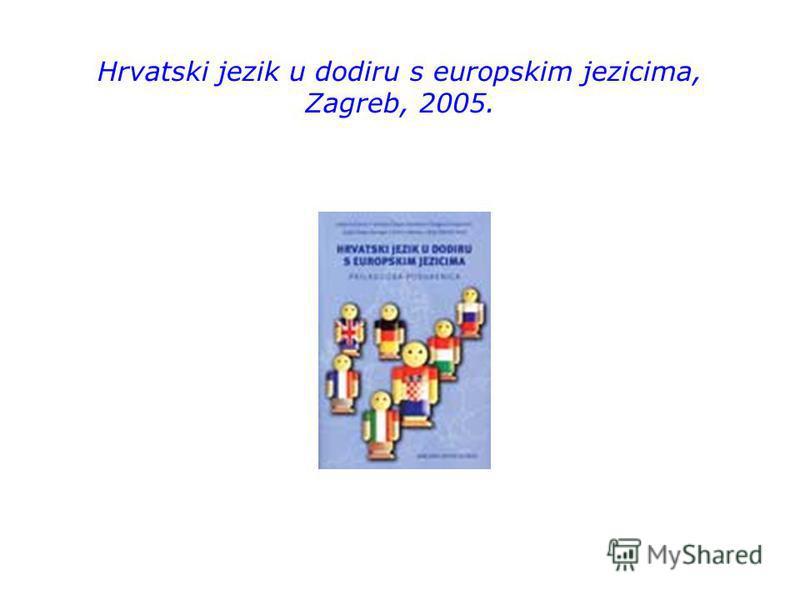 Hrvatski jezik u dodiru s europskim jezicima, Zagreb, 2005.