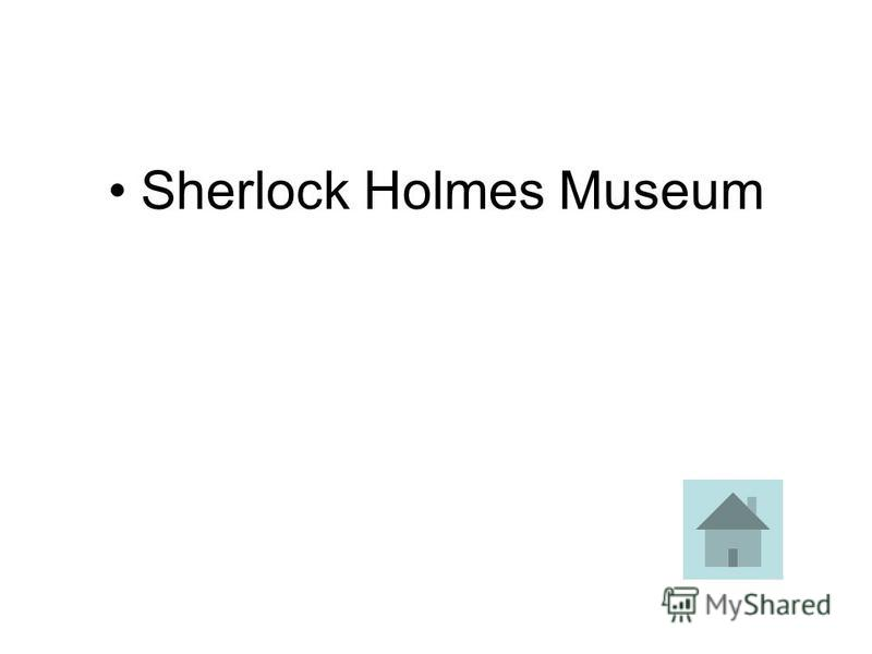 This museum is at 221 b Baker Street, which is where Holmes and Watson live in Sir Arthur Conan Doyles famous books