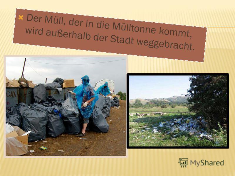 Der Müll, der in die Mülltonne kommt, wird außerhalb der Stadt weggebracht.