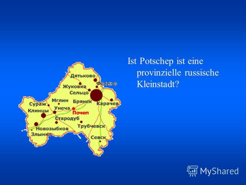Ist Potschep ist eine provinzielle russische Kleinstadt?