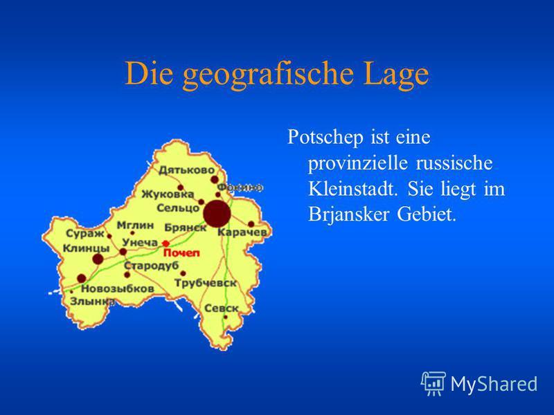 Die geografische Lage Potschep ist eine provinzielle russische Kleinstadt. Sie liegt im Brjansker Gebiet.
