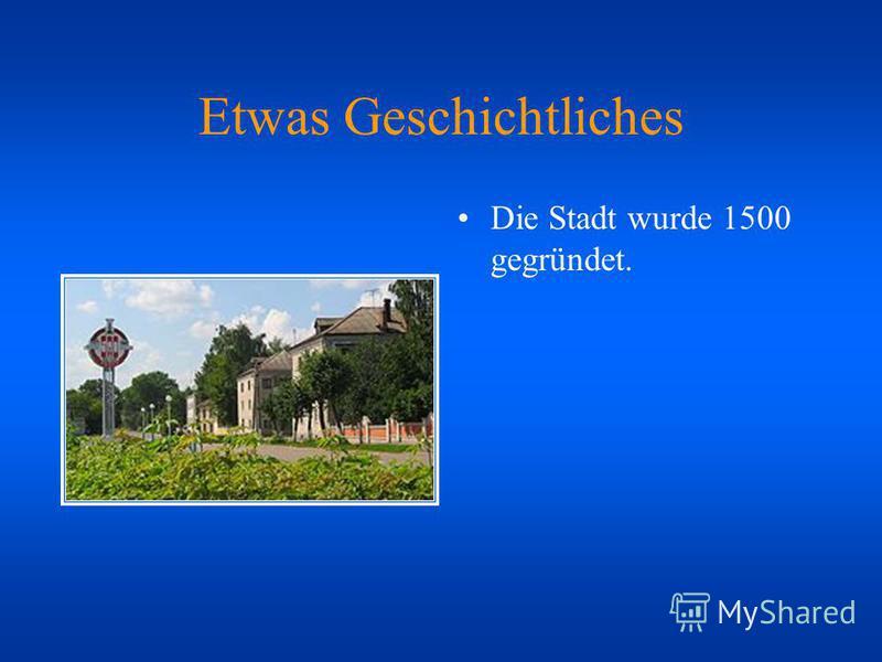 Etwas Geschichtliches Die Stadt wurde 1500 gegründet.