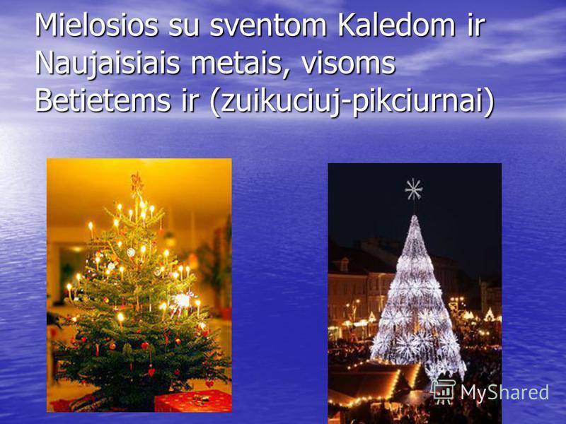 Mielosios su sventom Kaledom ir Naujaisiais metais, visoms Betietems ir (zuikuciuj-pikciurnai)