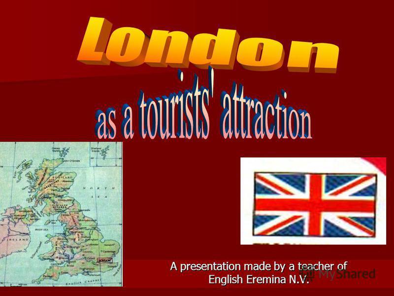 A presentation made by a teacher of English Eremina N.V.