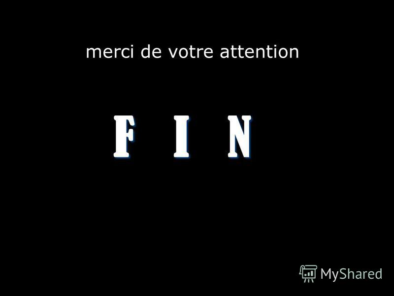 F I N merci de votre attention