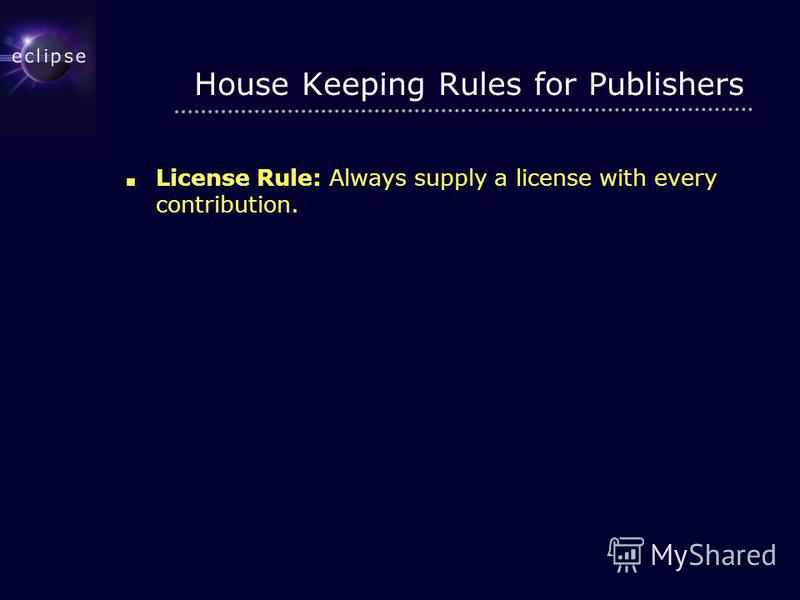 House Keeping Rules for Publishers License Rule: Always supply a license with every contribution.