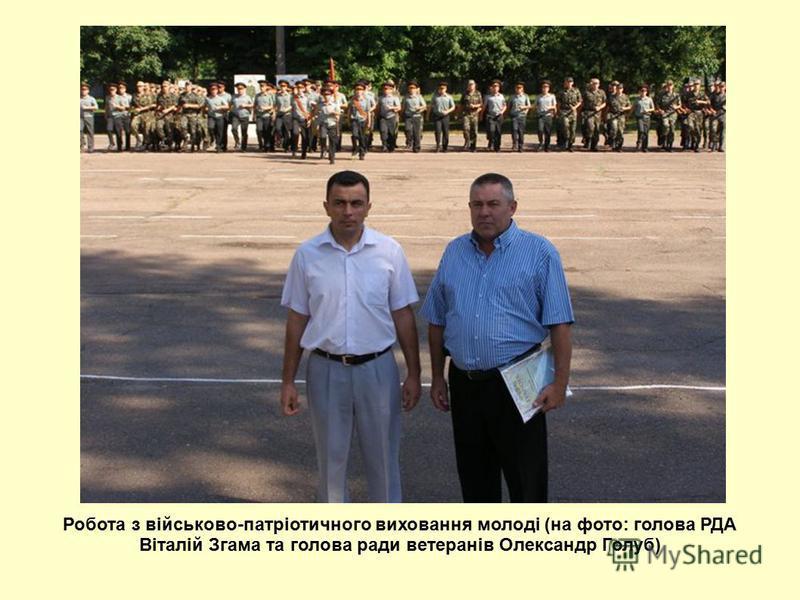 Робота з військово-патріотичного виховання молоді (на фото: голова РДА Віталій Згама та голова ради ветеранів Олександр Голуб)