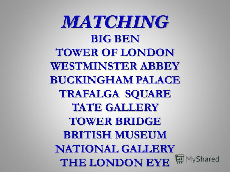 MATCHING BIG BEN TOWER OF LONDON WESTMINSTER ABBEY BUCKINGHAM PALACE TRAFALGA SQUARE TATE GALLERY TOWER BRIDGE BRITISH MUSEUM NATIONAL GALLERY THE LONDON EYE