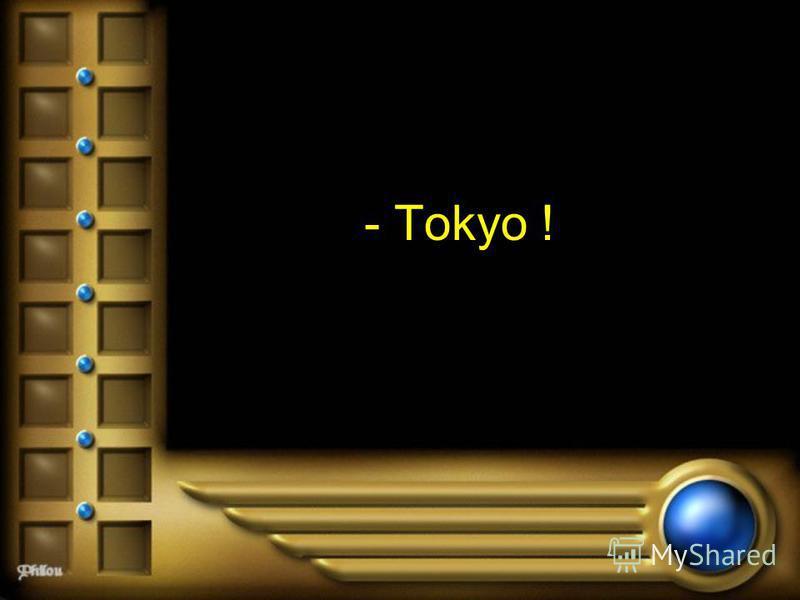 - Tokyo !