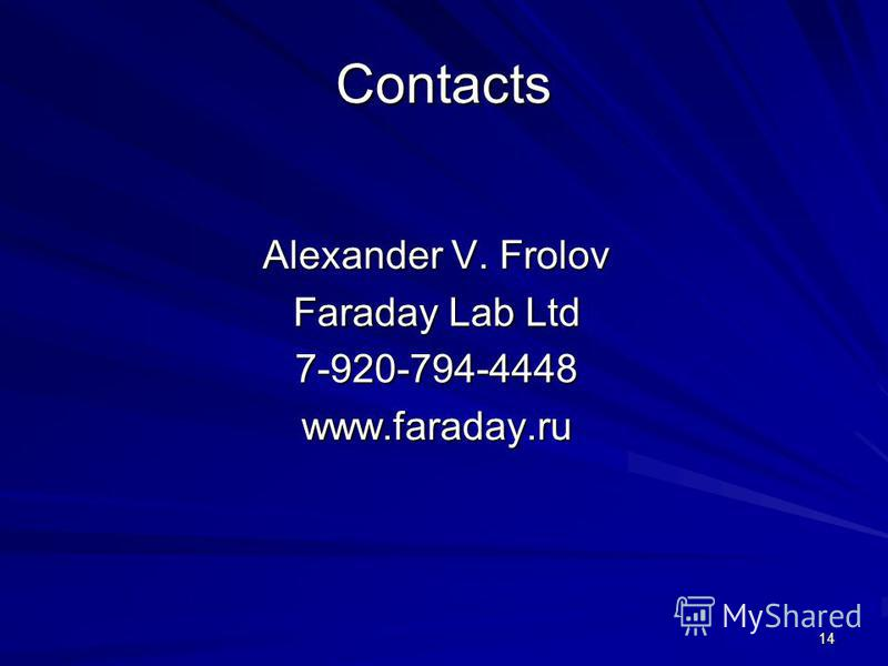 14 Contacts Alexander V. Frolov Faraday Lab Ltd 7-920-794-4448 www.faraday.ru