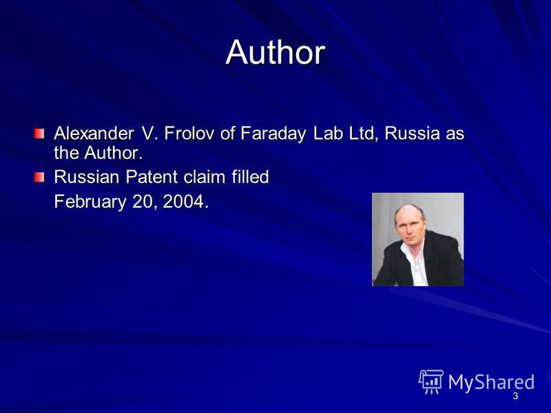 3 Author Alexander V. Frolov of Faraday Lab Ltd, Russia as the Author. Russian Patent claim filled February 20, 2004.