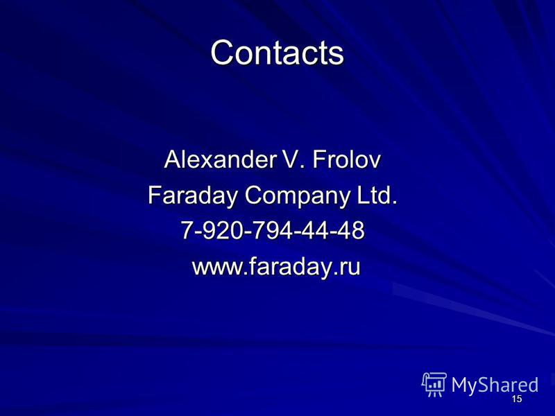 15 Contacts Alexander V. Frolov Faraday Company Ltd. 7-920-794-44-48 www.faraday.ru www.faraday.ru