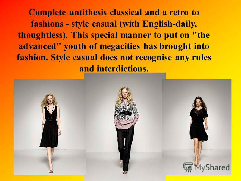 Complete antithesis classical and a retro to fashions - style casual (with English-daily, thoughtless). This special manner to put on