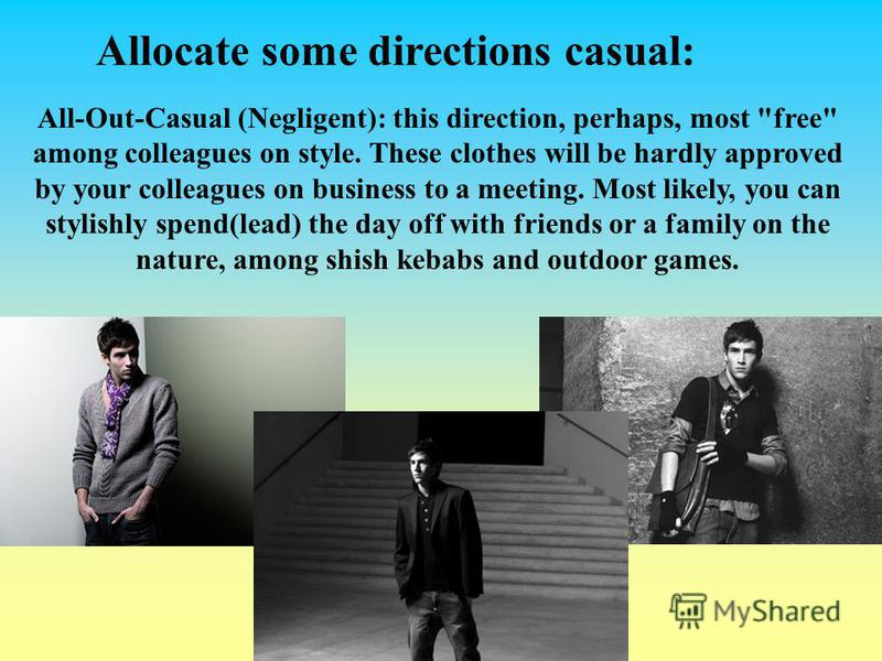 Allocate some directions casual: All-Out-Casual (Negligent): this direction, perhaps, most
