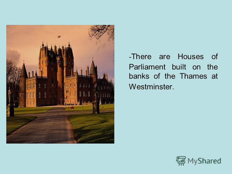 - There are Houses of Parliament built on the banks of the Thames at Westminster.