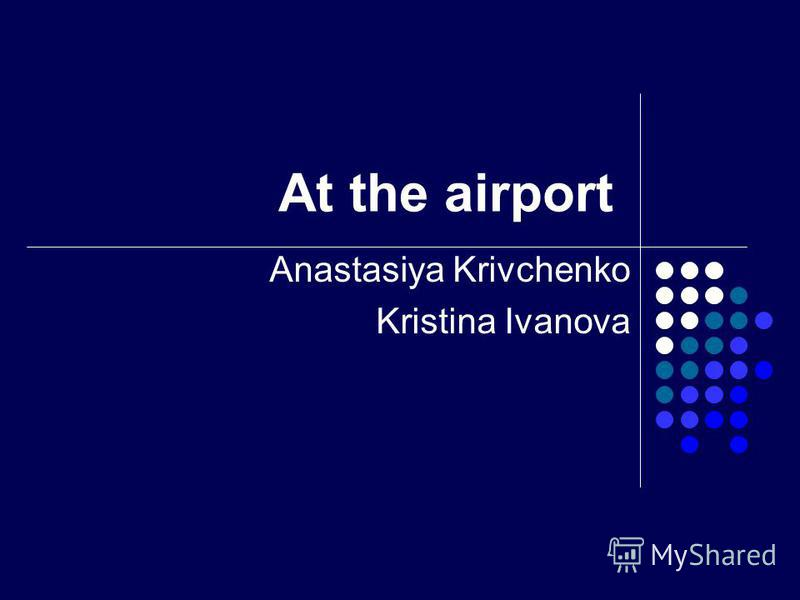 At the airport Anastasiya Krivchenko Kristina Ivanova