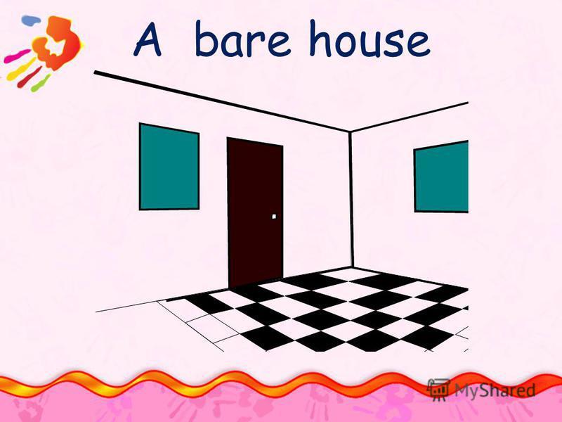 A bare house