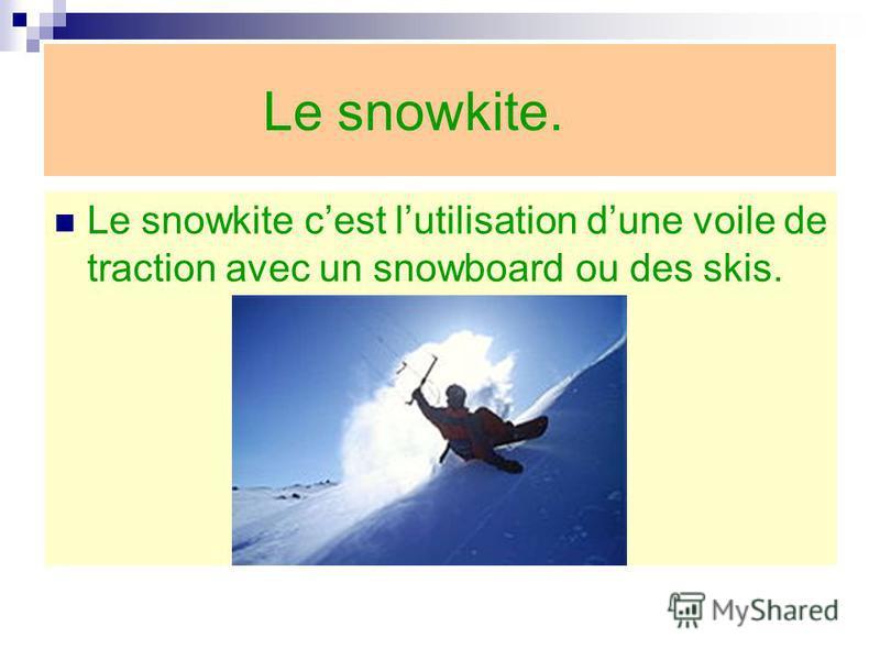 Le snowkite. Le snowkite cest lutilisation dune voile de traction avec un snowboard ou des skis.