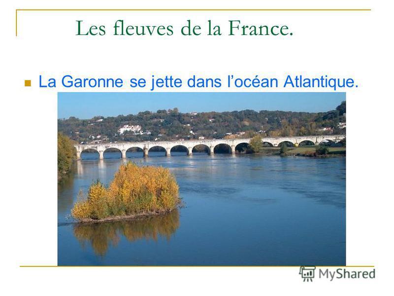 Les fleuves de la France. La Garonne se jette dans locéan Atlantique.