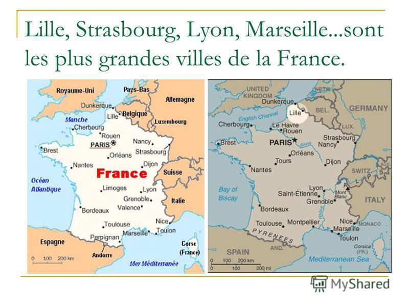 Lille, Strasbourg, Lyon, Marseille...sont les plus grandes villes de la France. Ce sont les grandes villes de la France.